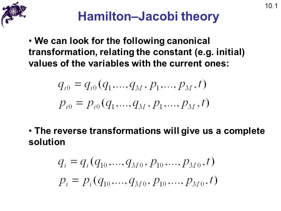 Hamilton–Jacobi theory We can look for the following canonical transformation, relating the constant (e.g. initial) values of the variables with the c
