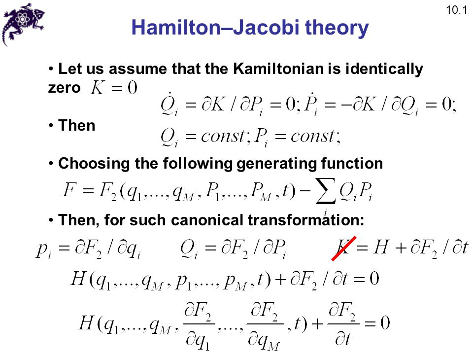 Hamilton–Jacobi theory Let us assume that the Kamiltonian is identically zero Then Choosing the following generating function Then, for such canonical