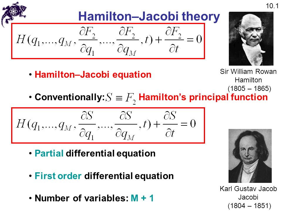 Hamilton–Jacobi theory Hamilton–Jacobi equation Conventionally: Hamilton's principal function Partial differential equation First order differential e