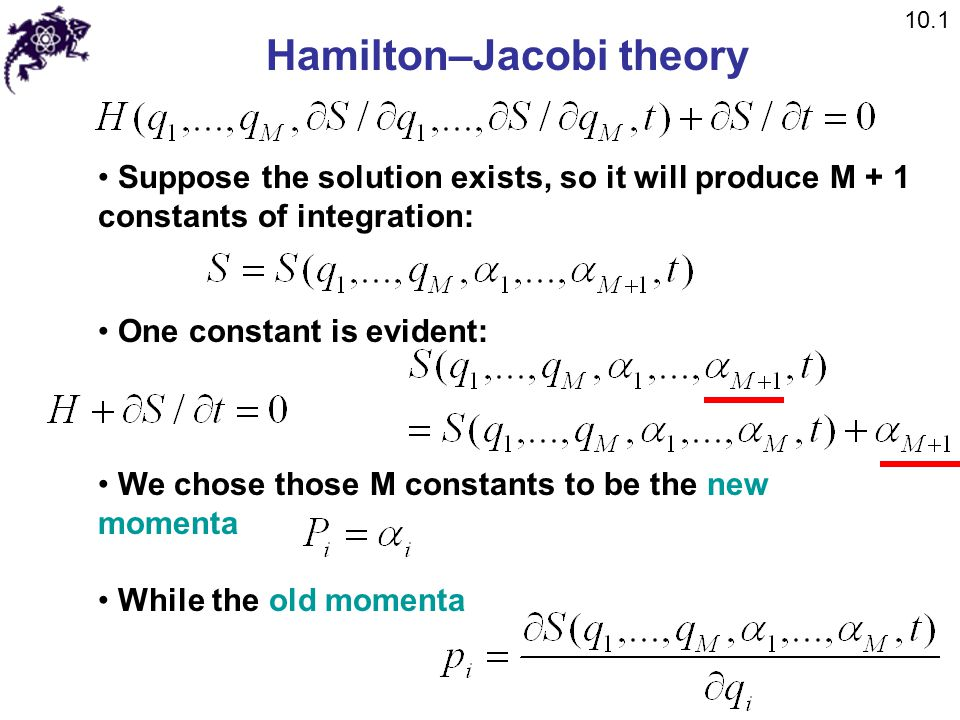 Hamilton–Jacobi theory Suppose the solution exists, so it will produce M + 1 constants of integration: One constant is evident: We chose those M const