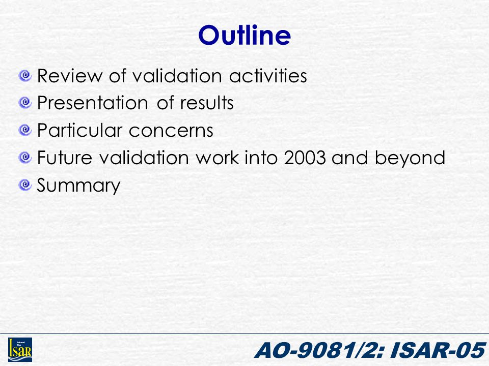 Infrared Sea AO-9081/2: ISAR-05 Outline Review of validation activities Presentation of results Particular concerns Future validation work into 2003 a