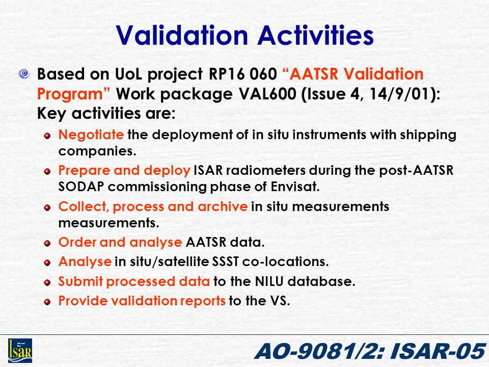 """Infrared Sea AO-9081/2: ISAR-05 Validation Activities Based on UoL project RP16 060 """"AATSR Validation Program"""" Work package VAL600 (Issue 4, 14/9/01):"""
