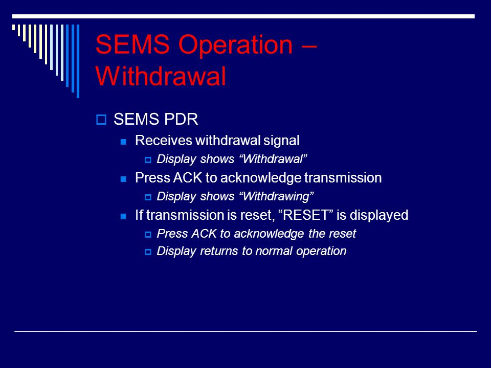 """SSEMS PDR Receives withdrawal signal DDisplay shows """"Withdrawal"""" Press ACK to acknowledge transmission DDisplay shows """"Withdrawing"""" If transmiss"""