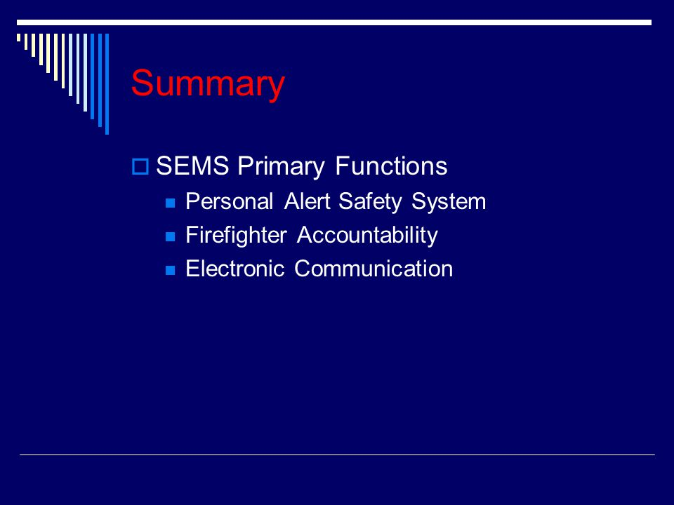 Summary SSEMS Primary Functions Personal Alert Safety System Firefighter Accountability Electronic Communication