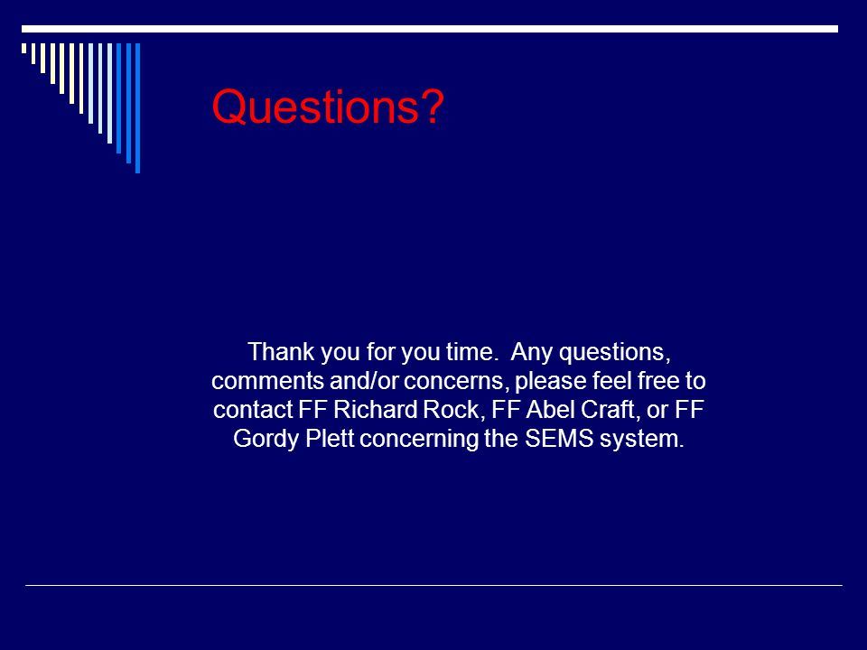 Questions? Thank you for you time. Any questions, comments and/or concerns, please feel free to contact FF Richard Rock, FF Abel Craft, or FF Gordy Pl