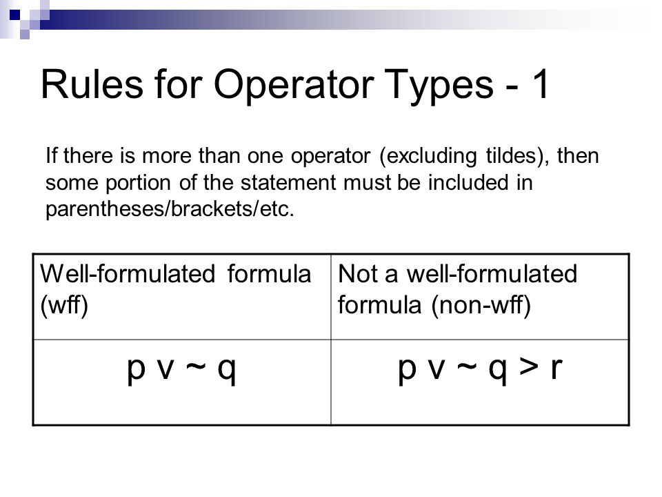 Rules for Operator Types - 1 If there is more than one operator (excluding tildes), then some portion of the statement must be included in parentheses/brackets/etc.