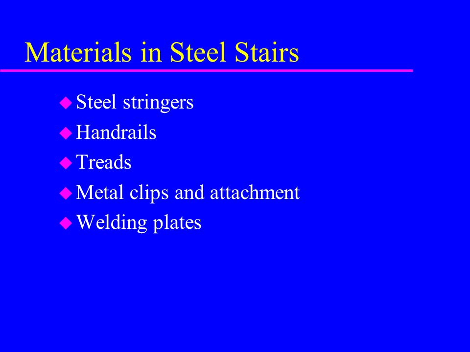 Materials in Steel Stairs u Steel stringers u Handrails u Treads u Metal clips and attachment u Welding plates