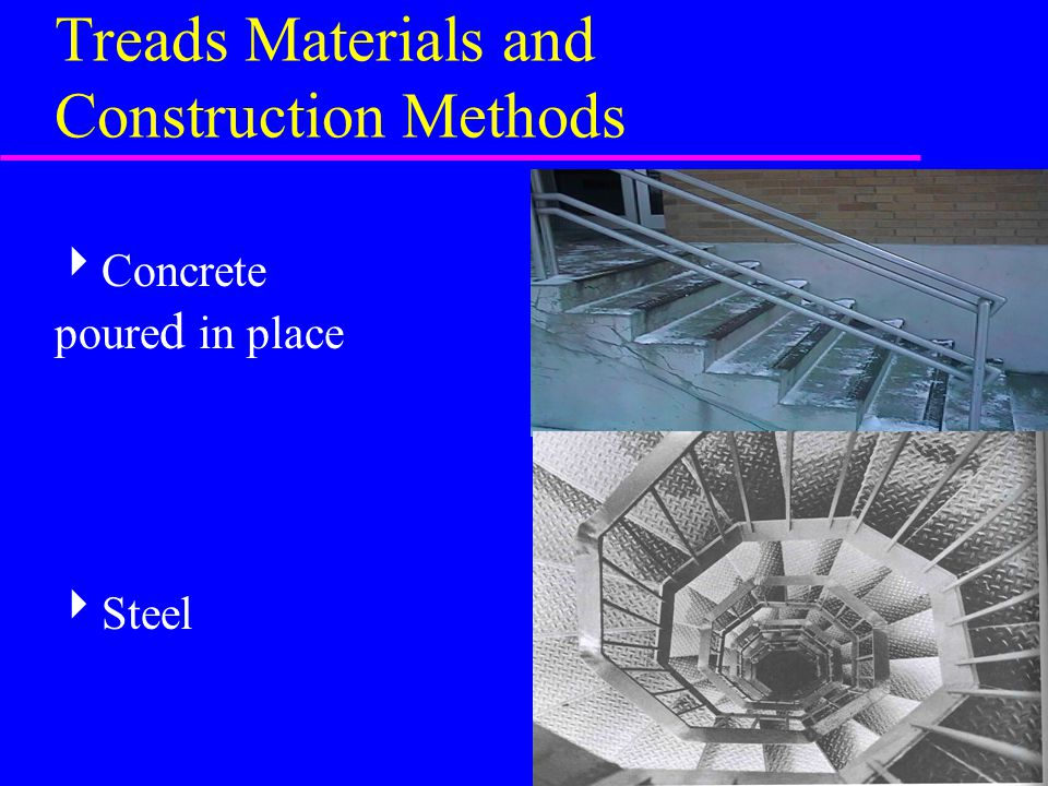 Treads Materials and Construction Methods  Concrete poure d in place  Steel