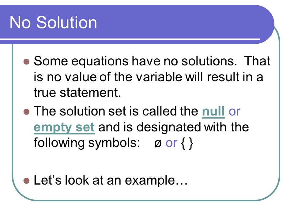 No Solution Some equations have no solutions.