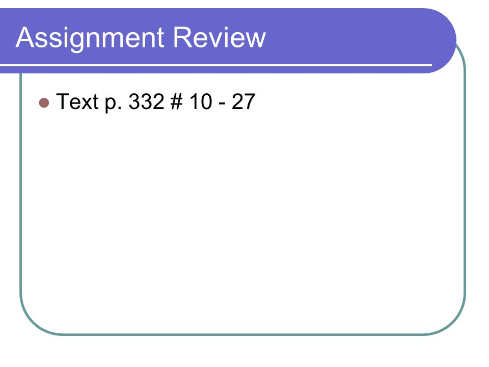 Assignment Review Text p. 332 # 10 - 27
