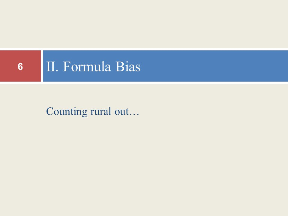 Counting rural out… II. Formula Bias 6