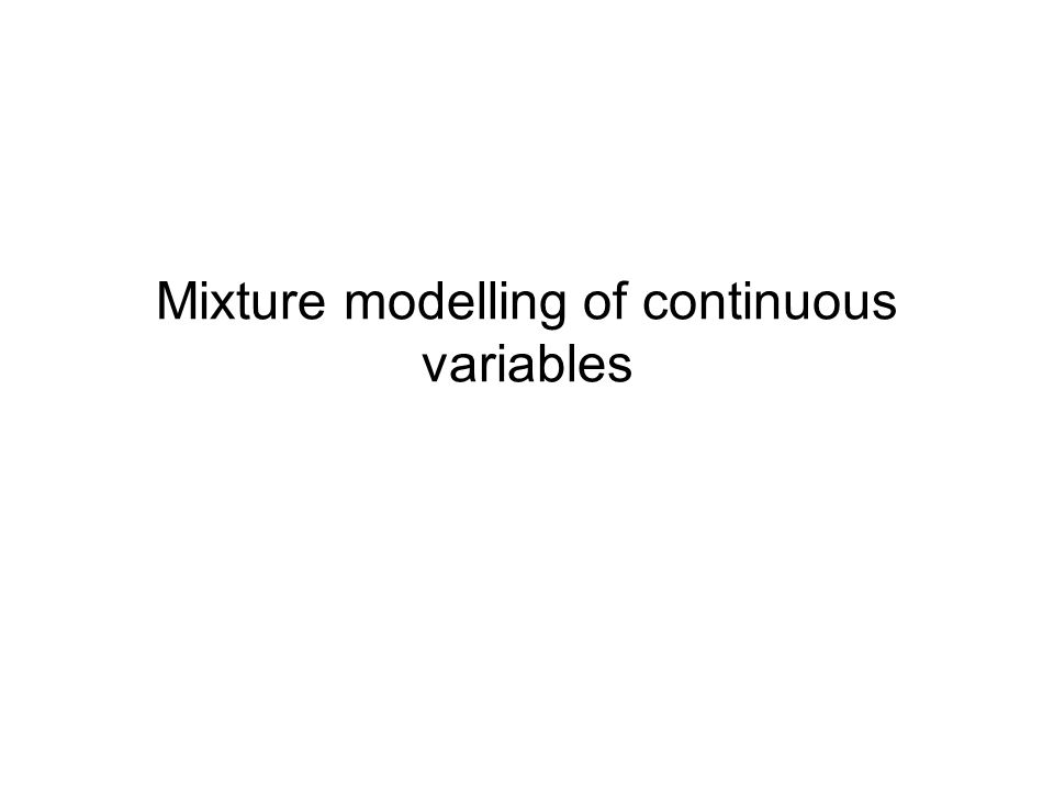 Mixture modelling of continuous variables