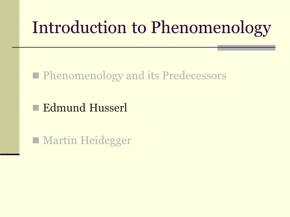 Introduction to Phenomenology Phenomenology and its Predecessors Edmund Husserl Martin Heidegger