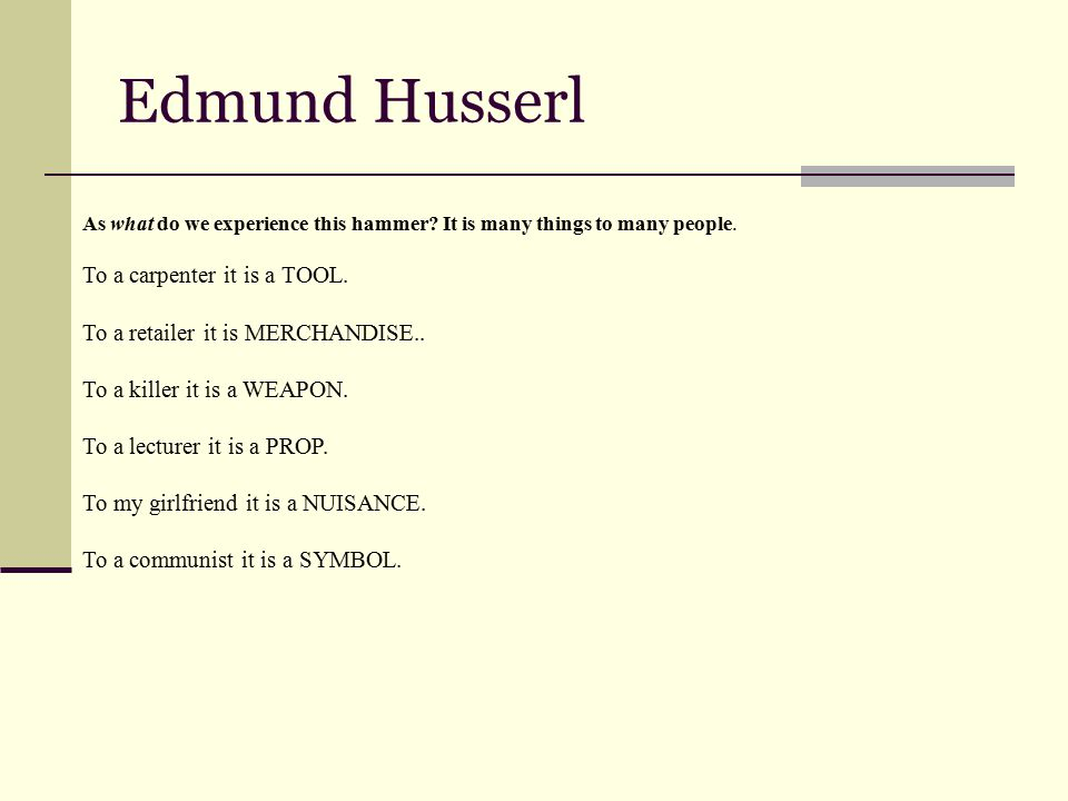 Edmund Husserl As what do we experience this hammer.