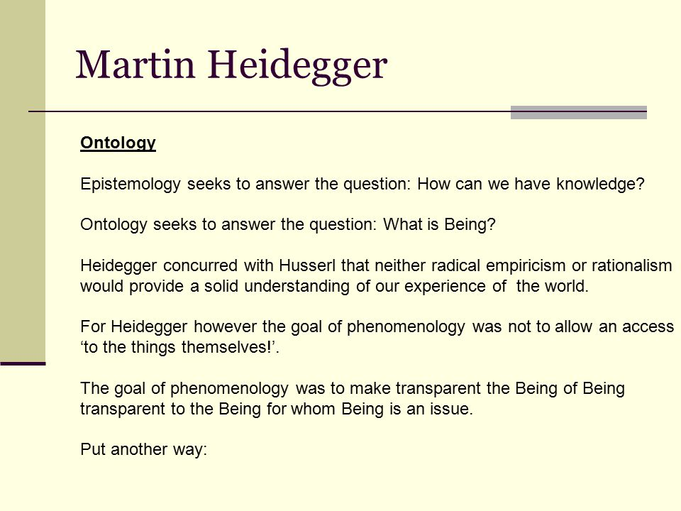 Martin Heidegger Ontology Epistemology seeks to answer the question: How can we have knowledge.