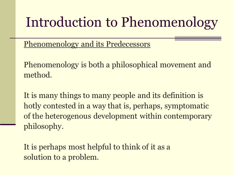 Introduction to Phenomenology Phenomenology and its Predecessors Phenomenology is both a philosophical movement and method.