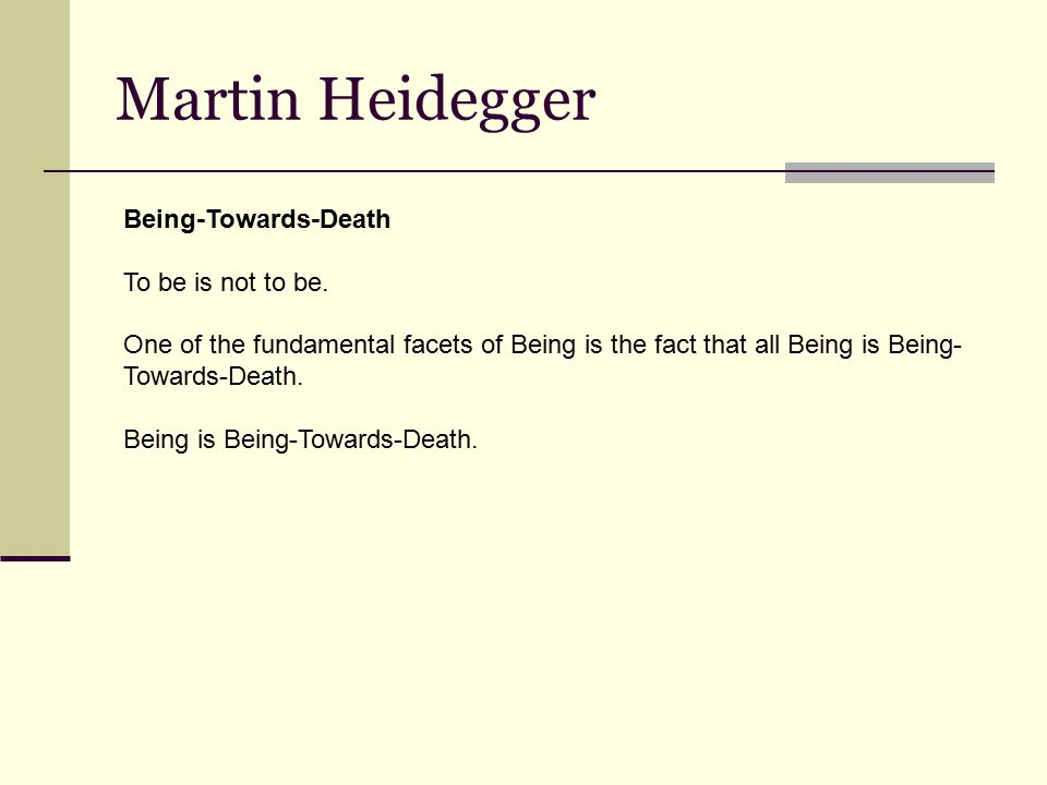 Martin Heidegger Being-Towards-Death To be is not to be.