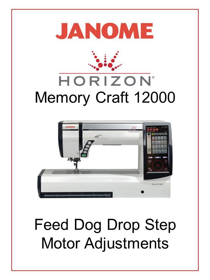 Memory Craft 12000 Feed Dog Drop Step Motor Adjustments
