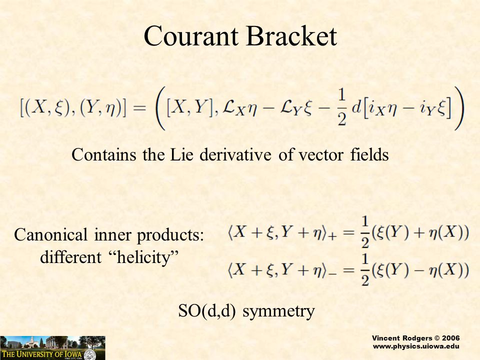 "Vincent Rodgers © 2006 www.physics.uiowa.edu Courant Bracket Contains the Lie derivative of vector fields Canonical inner products: different ""helicit"