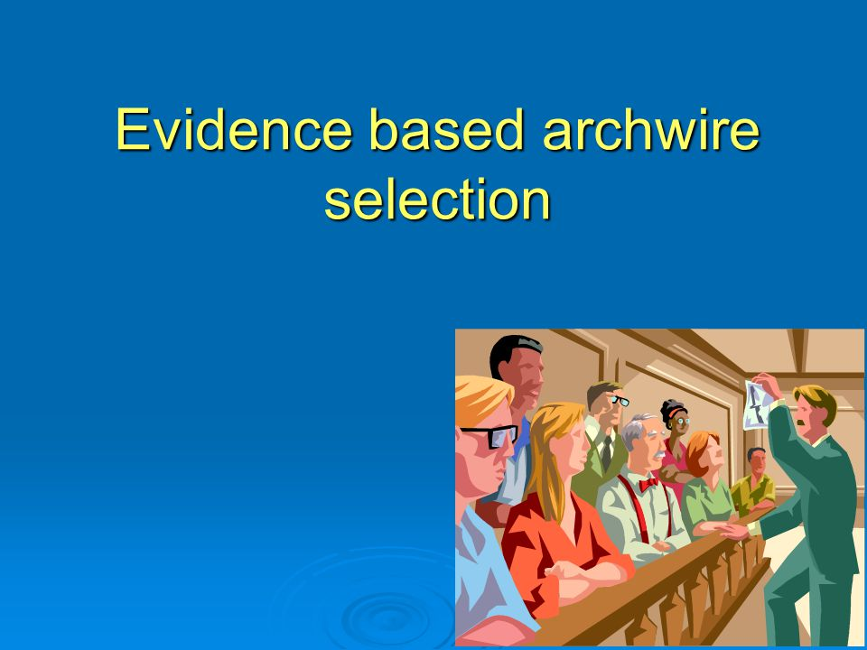 Evidence based archwire selection