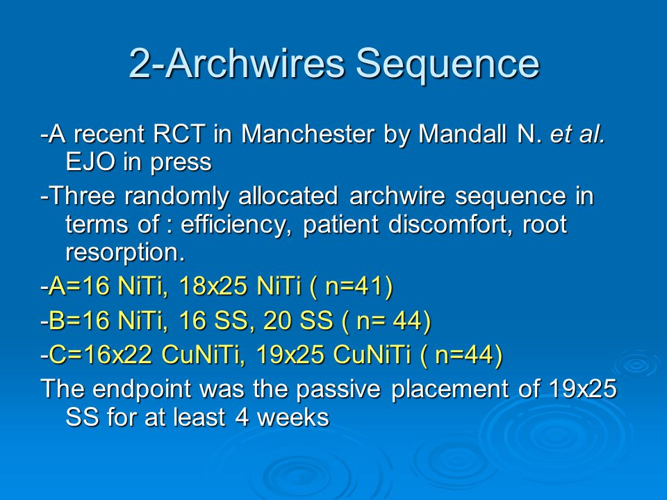 2-Archwires Sequence -A recent RCT in Manchester by Mandall N. et al. EJO in press -Three randomly allocated archwire sequence in terms of : efficienc