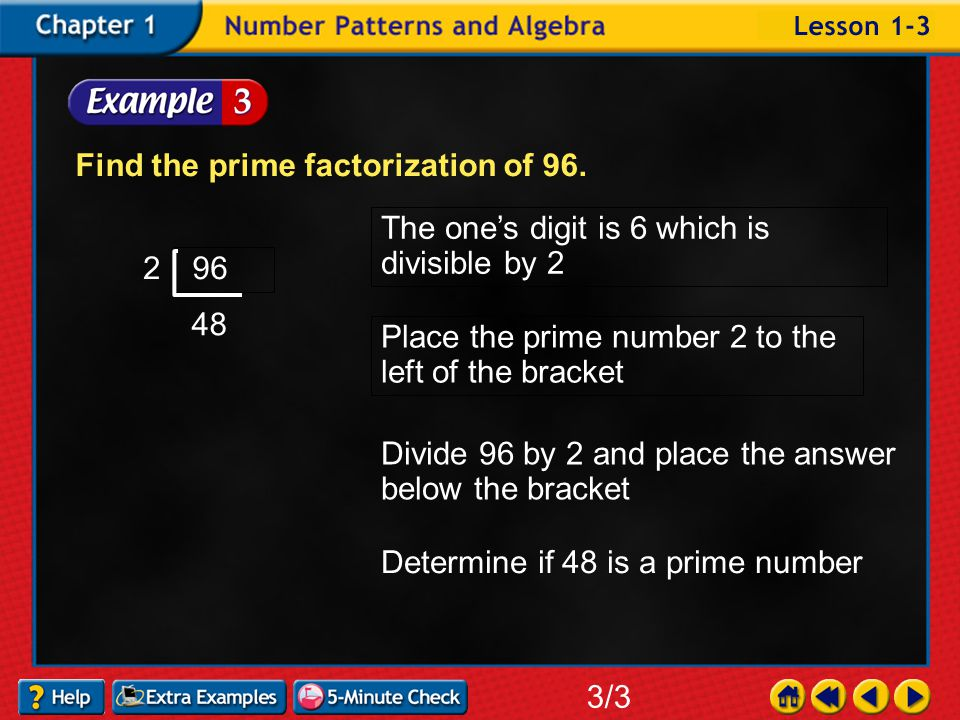 Example 3-3a Find the prime factorization of 96. 3/3 96 Write the number Draw prime factorization brackets Decide on prime number that will go evenly