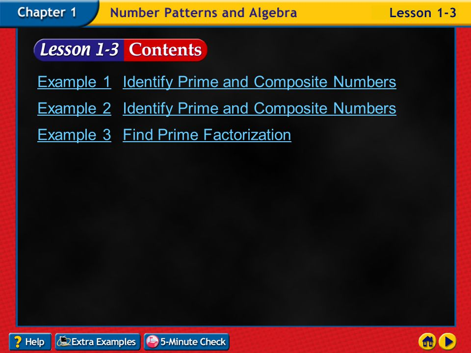Lesson 3 Contents Vocabulary Prime factorization Expressing a composite number as a product of prime 12 = 2 2  3 54 = 2  3 3