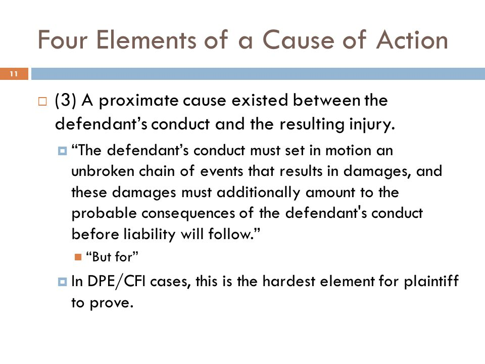 Four Elements of a Cause of Action  (3) A proximate cause existed between the defendant's conduct and the resulting injury.