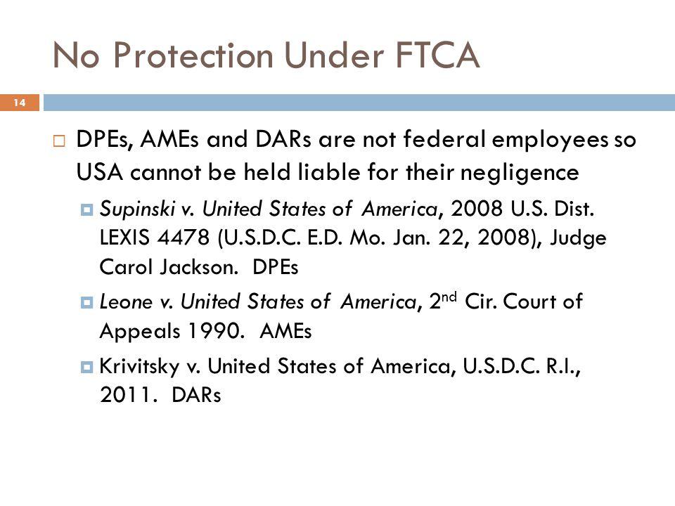 No Protection Under FTCA  DPEs, AMEs and DARs are not federal employees so USA cannot be held liable for their negligence  Supinski v.