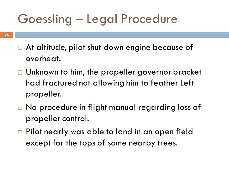 Goessling – Legal Procedure  At altitude, pilot shut down engine because of overheat.
