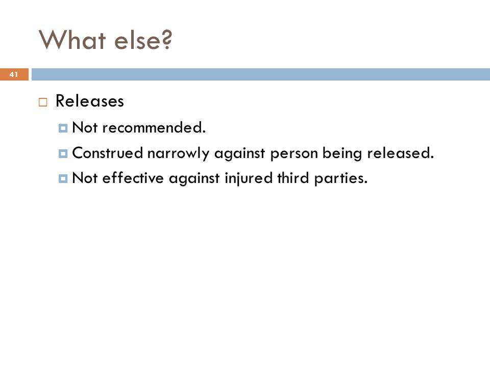 What else.  Releases  Not recommended.  Construed narrowly against person being released.