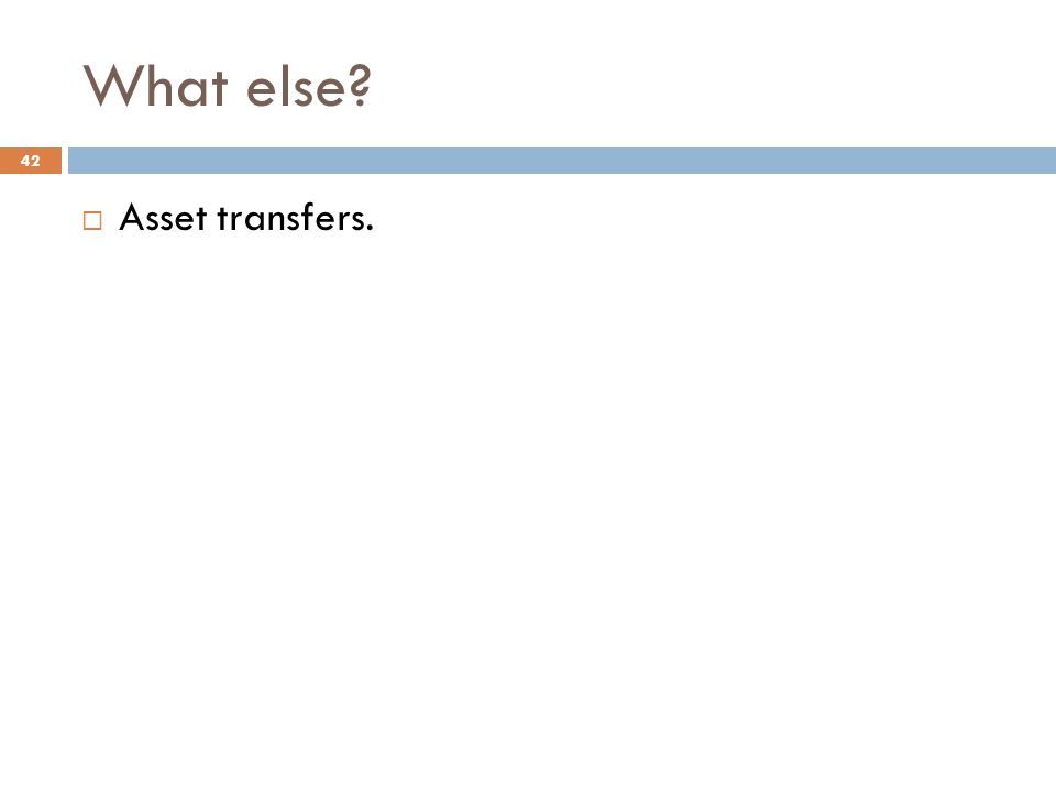 What else  Asset transfers. 42
