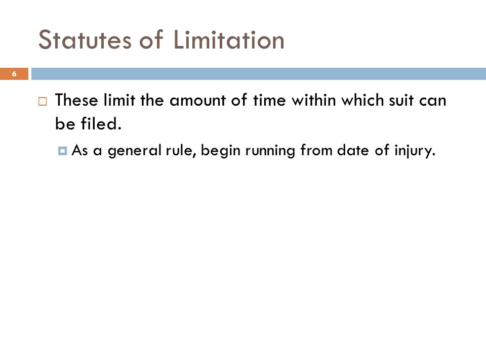 Statutes of Limitation  These limit the amount of time within which suit can be filed.