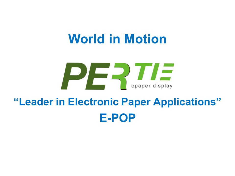 "World in Motion ""Leader in Electronic Paper Applications"" E-POP"