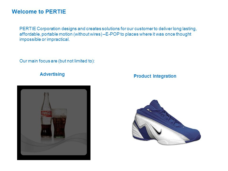 PERTIE Corporation designs and creates solutions for our customer to deliver long lasting, affordable, portable motion (without wires) –E-POP to place