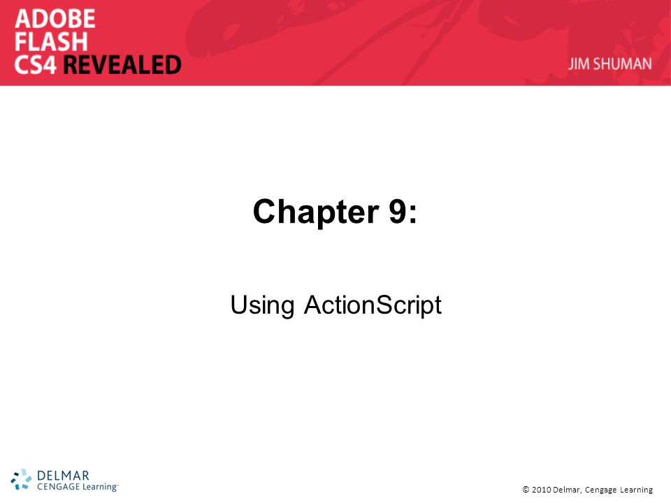 © 2010 Delmar, Cengage Learning Chapter 9: Using ActionScript