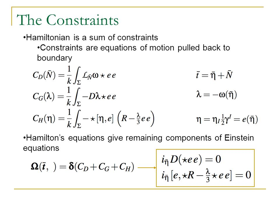 The Constraints Hamiltonian is a sum of constraints Constraints are equations of motion pulled back to boundary Hamilton's equations give remaining co