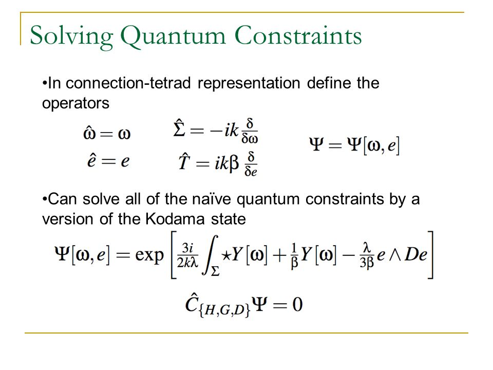 Solving Quantum Constraints In connection-tetrad representation define the operators Can solve all of the naïve quantum constraints by a version of th