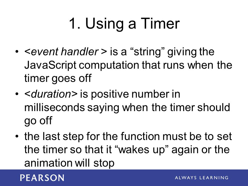 """1. Using a Timer is a """"string"""" giving the JavaScript computation that runs when the timer goes off is positive number in milliseconds saying when the"""