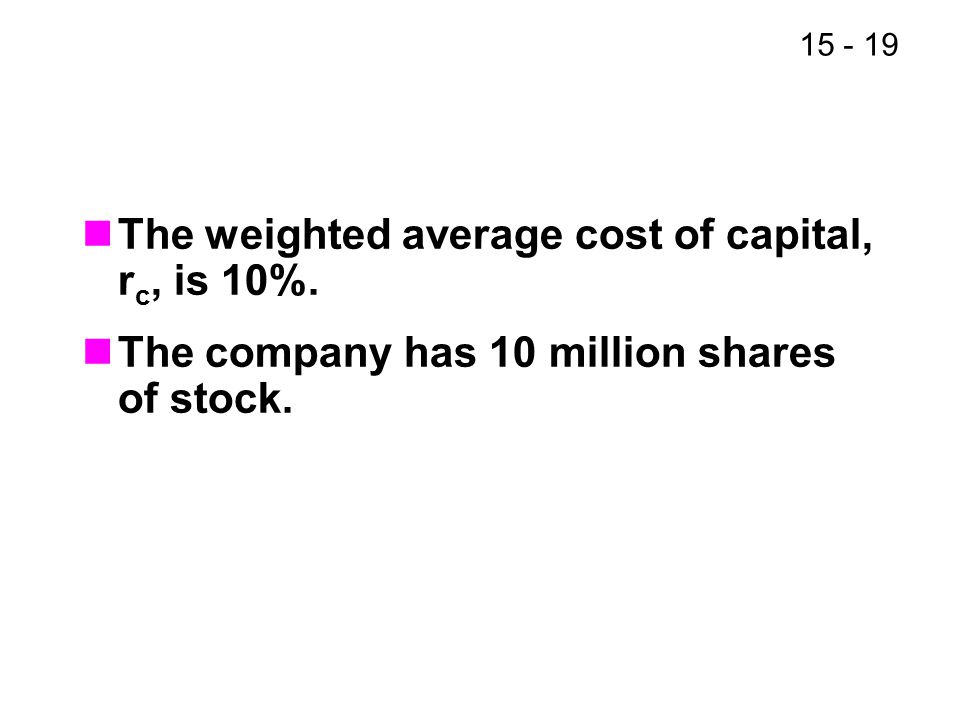15 - 19 The weighted average cost of capital, r c, is 10%. The company has 10 million shares of stock.