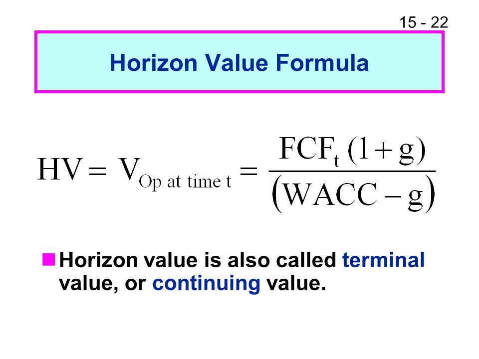 15 - 22 Horizon Value Formula Horizon value is also called terminal value, or continuing value.