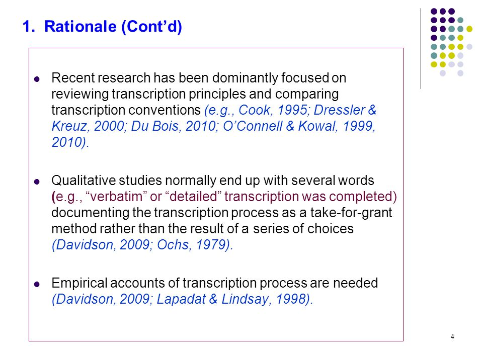 4 Recent research has been dominantly focused on reviewing transcription principles and comparing transcription conventions (e.g., Cook, 1995; Dressler & Kreuz, 2000; Du Bois, 2010; O'Connell & Kowal, 1999, 2010).