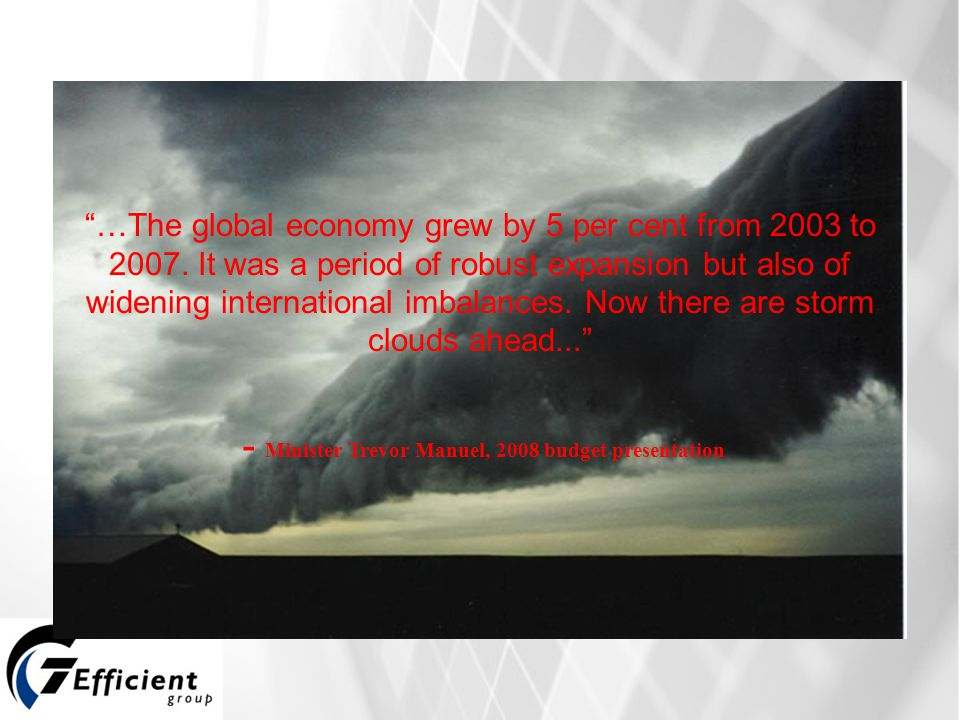 …The global economy grew by 5 per cent from 2003 to 2007.