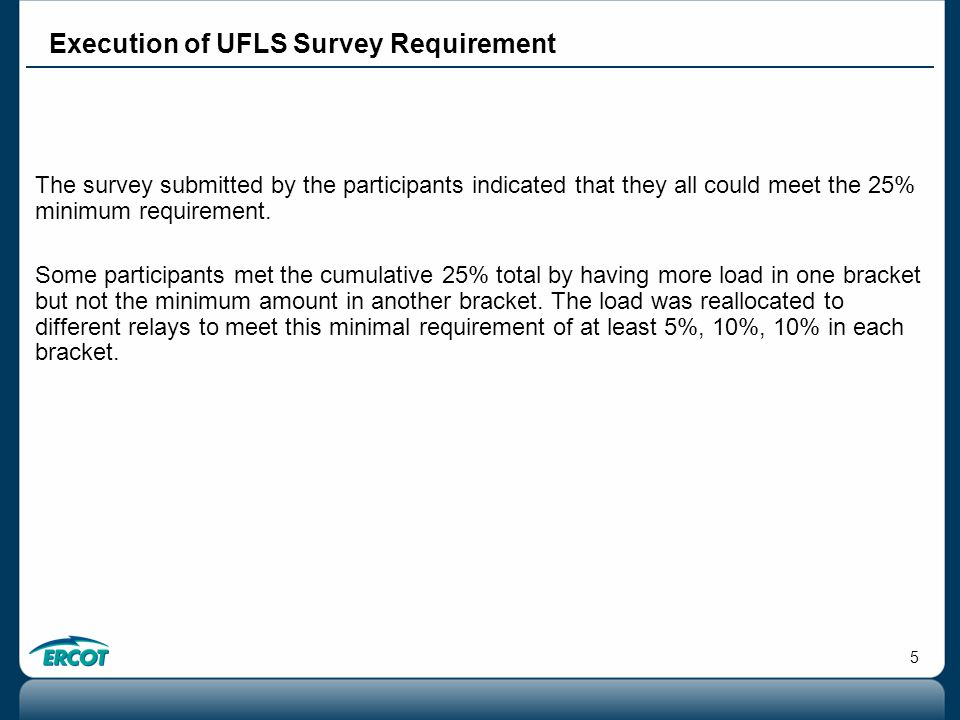 5 Execution of UFLS Survey Requirement The survey submitted by the participants indicated that they all could meet the 25% minimum requirement.