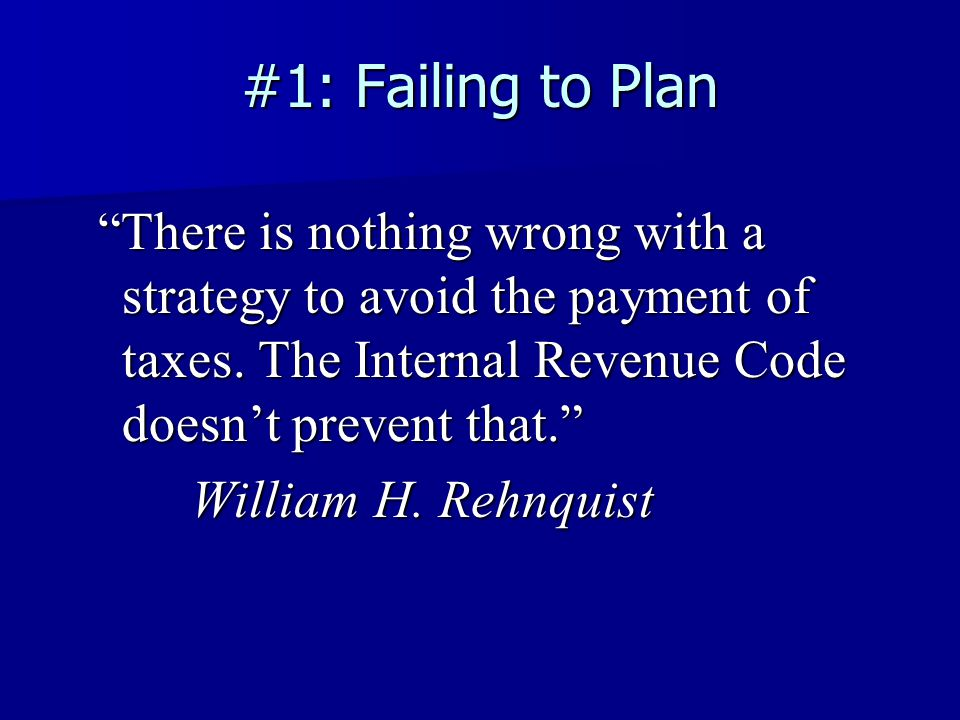 #1: Failing to Plan There is nothing wrong with a strategy to avoid the payment of taxes.