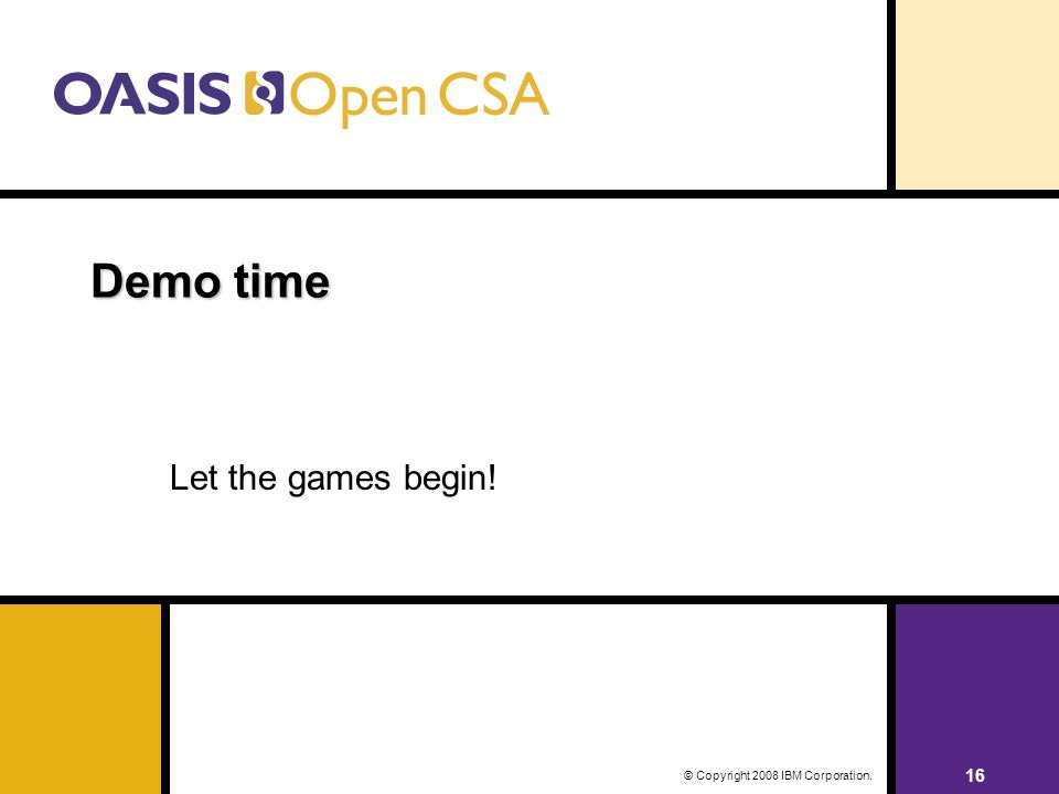 16 © Copyright 2008 IBM Corporation. Demo time Let the games begin!