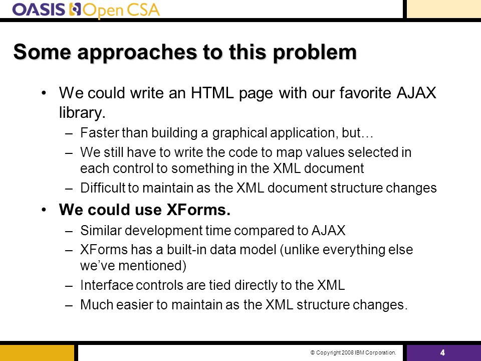 4 © Copyright 2008 IBM Corporation. Some approaches to this problem We could write an HTML page with our favorite AJAX library. –Faster than building