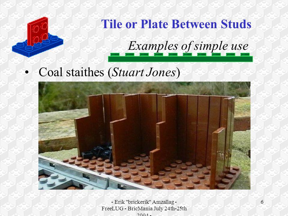 - Erik brickerik Amzallag - FreeLUG - BricMania July 24th-25th 2004 - 6 Examples of simple use Coal staithes (Stuart Jones) Tile or Plate Between Studs