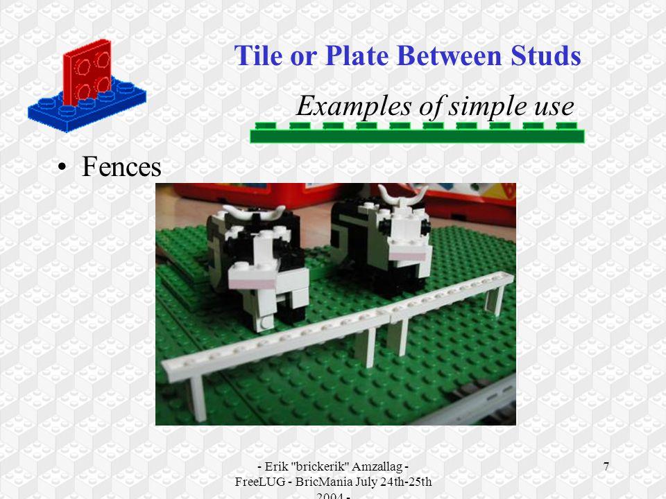 - Erik brickerik Amzallag - FreeLUG - BricMania July 24th-25th 2004 - 7 Examples of simple use Fences Tile or Plate Between Studs