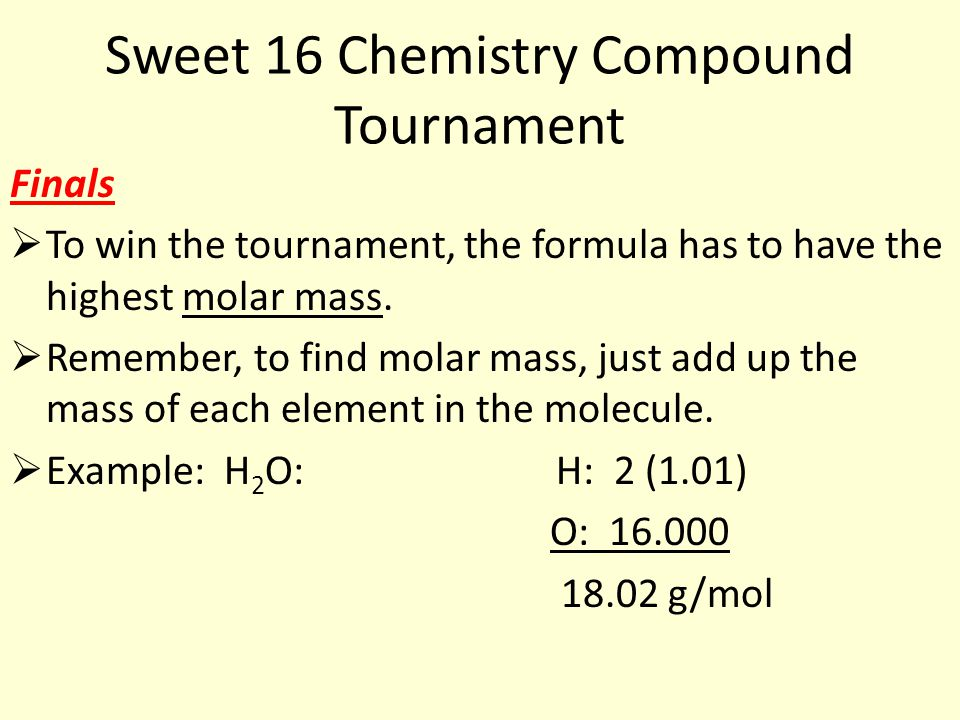 Sweet 16 Chemistry Compound Tournament Finals  To win the tournament, the formula has to have the highest molar mass.